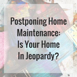 Postponing Home Maintenance