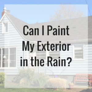 Can I Paint My Exterior in the Rain?