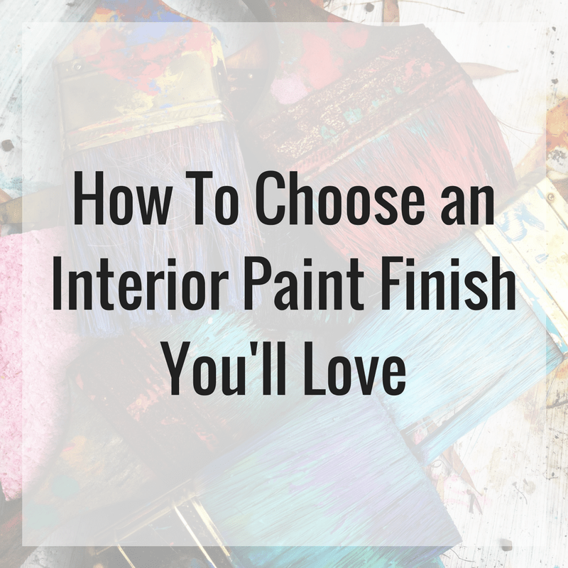 How To Choose An Interior Paint Finish Youu0027ll Love