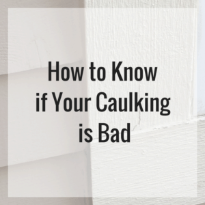 How to KnowIf Your Caulking is Bad