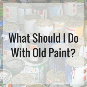 What Should I Do with Old Paint?