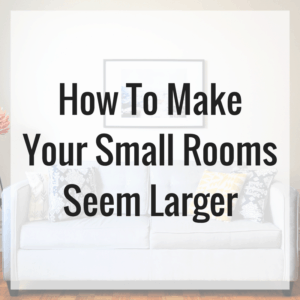 How To Make Your Small Rooms Seem Larger